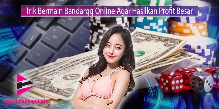 Trik-Meraih-Profit-Tinggi-Saat-Bertaruh-di-Bandarqq-Online.